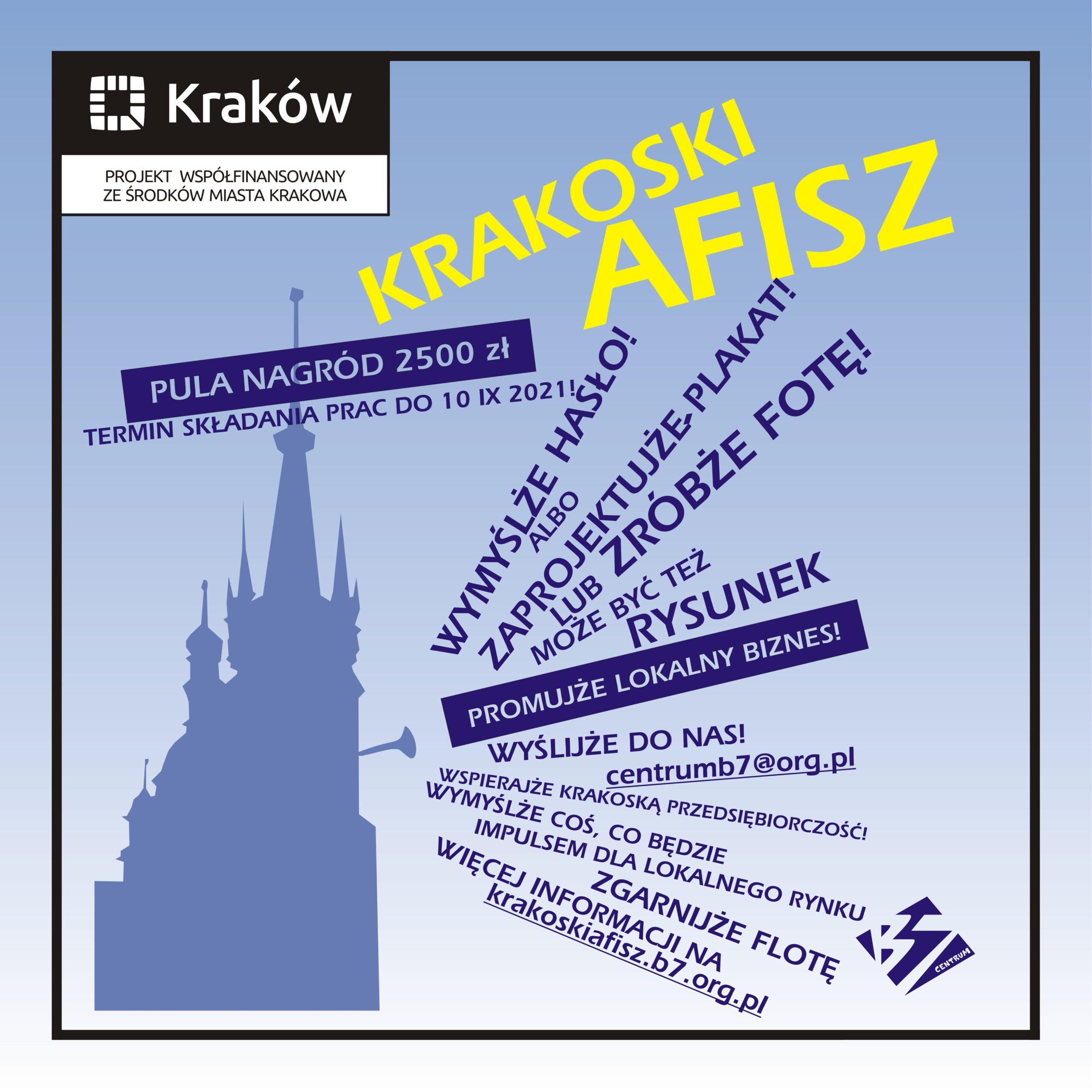 Plakat - Krakoski Afisz. Grafika przedstawia kontury Kościoła Mariackiego oraz informacje na temat konkursu, idąc od góry: Współfinansowanie przez Miasto Kraków, nazwa Krakoski Afisz, Pula nagród 2500 złotych, Termin składania prac do 10 września 2021 r. oraz hasła: wymyślże hasło albo zaproponuj plakat, zróbże fotki. może być też rysunek, promujże lokalny biznes, wyślij do nas na centrum@b7.org.pl, wspieraj krakowską przedsiębiorczość, wymyśl coś co będzie impulsem dla lokalnego rynku, zgrajniże flotę, więcej informacji na krakoskiafisz.b7.org.pl